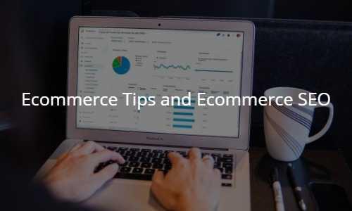Ecommerce Tips and Ecommerce SEO