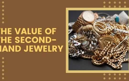 Understanding The Value Of The Second-Hand Jewelry