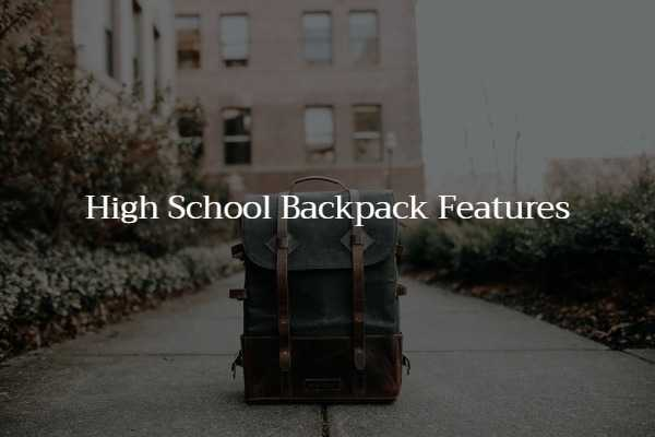 High School Backpack Features