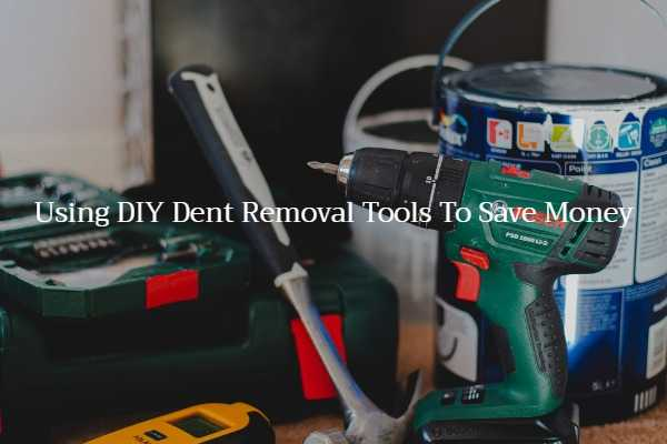 Using DIY Dent Removal Tools To Save Money