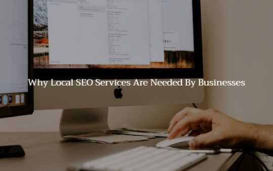 Why Local SEO Services Are Needed By Businesses
