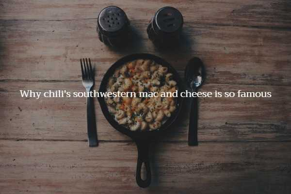 Why chili's southwestern mac and cheese is so famous